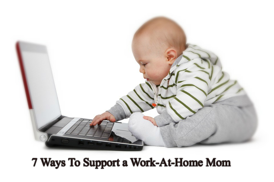 7 Ways To Support A Work-At-Home Mom