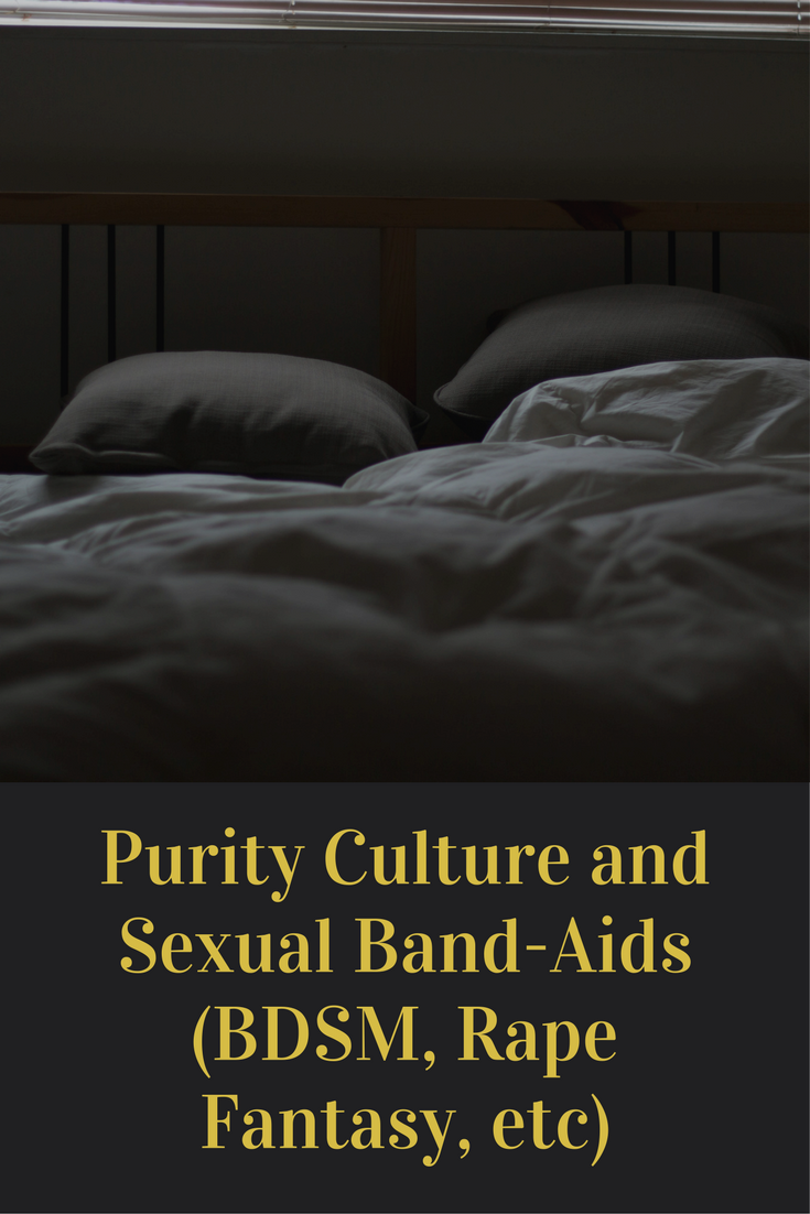 Purity Culture and Sexual Band-Aids (BDSM, Rape Fantasy, etc)